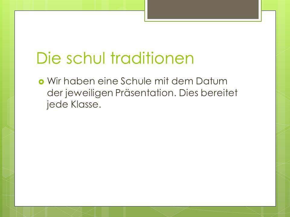 Die schul traditionen Wir haben eine Schule mit dem Datum der jeweiligen Präsentation.