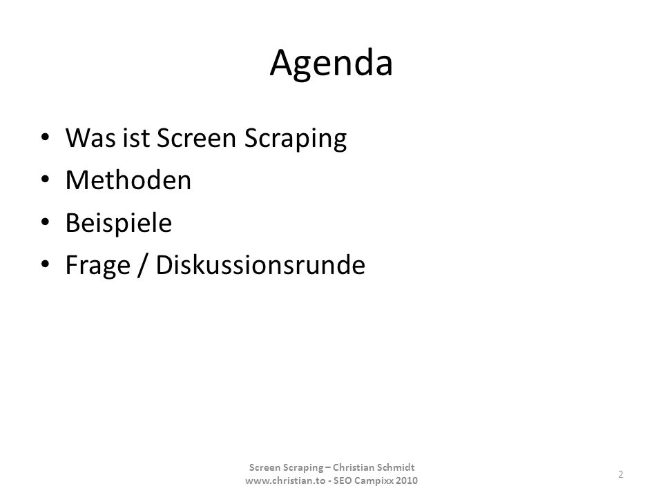 Agenda Was ist Screen Scraping Methoden Beispiele Frage / Diskussionsrunde 2 Screen Scraping – Christian Schmidt www.christian.to - SEO Campixx 2010