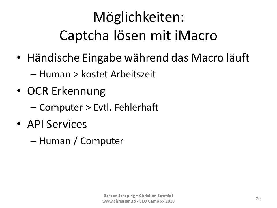 Möglichkeiten: Captcha lösen mit iMacro Händische Eingabe während das Macro läuft – Human > kostet Arbeitszeit OCR Erkennung – Computer > Evtl. Fehler
