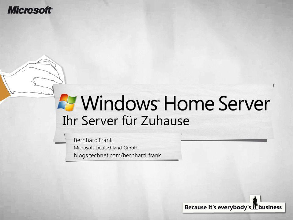 Ihr Server für Zuhause Bernhard Frank Microsoft Deutschland GmbH blogs.technet.com/bernhard_frank