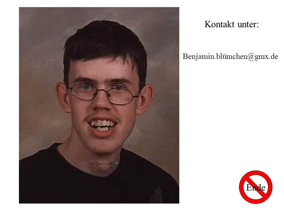 Ende Kontakt unter: Benjamin.blümchen@gmx.de
