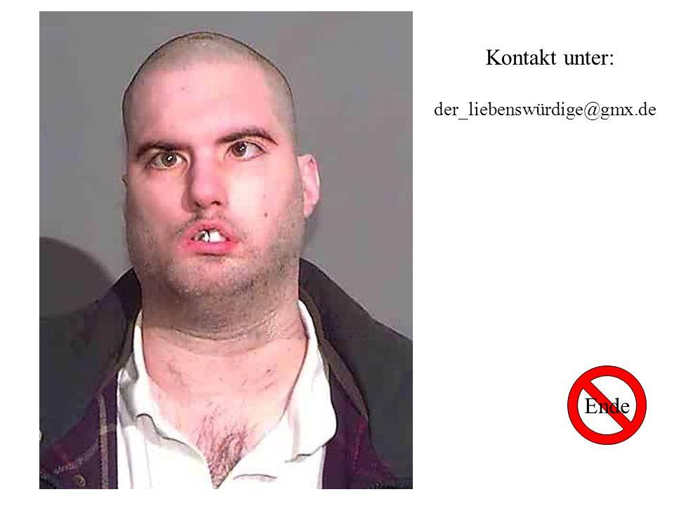 Ende Kontakt unter: der_liebenswürdige@gmx.de