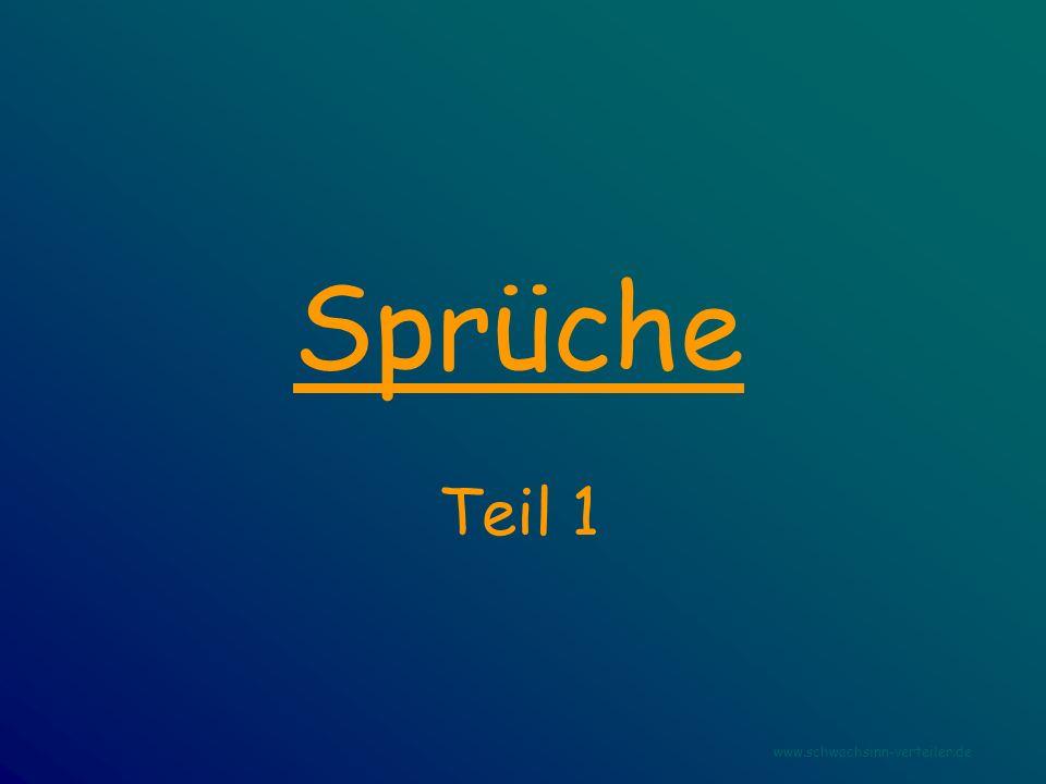 Sprüche Teil 1 www.schwachsinn-verteiler.de