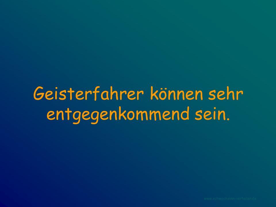 Geisterfahrer können sehr entgegenkommend sein. www.schwachsinn-verteiler.de