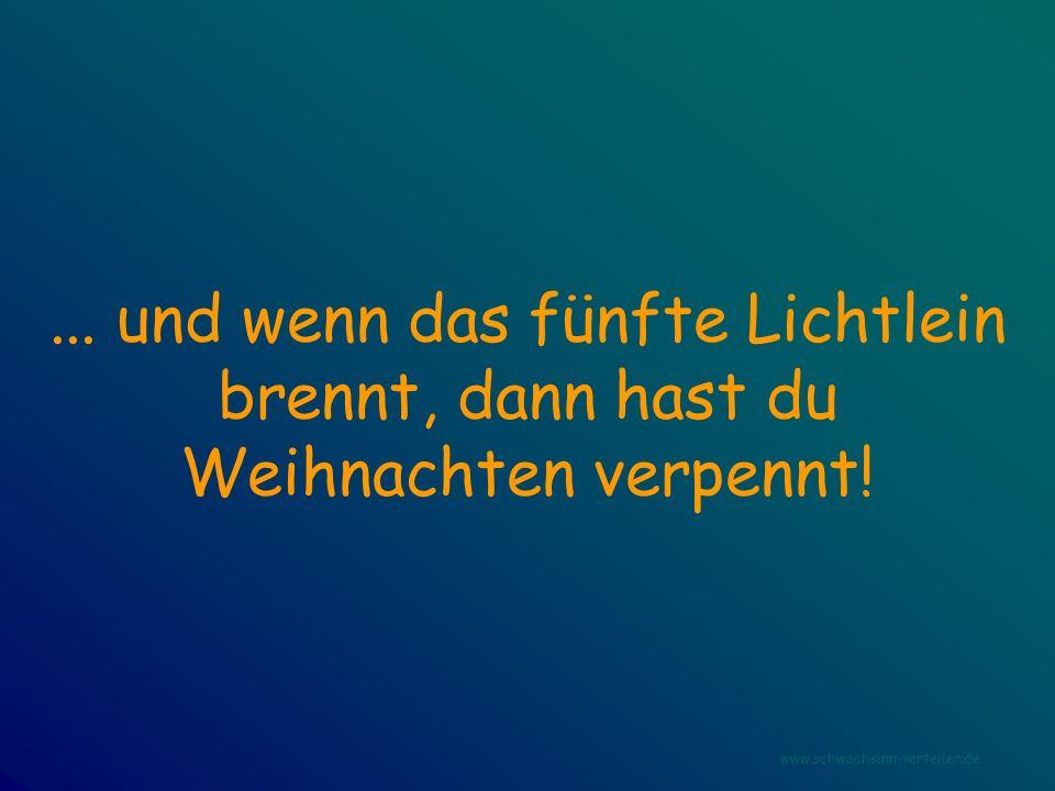 ... und wenn das fünfte Lichtlein brennt, dann hast du Weihnachten verpennt! www.schwachsinn-verteiler.de