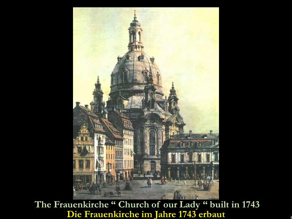 6 The Frauenkirche Church of our Lady built in 1743 Die Frauenkirche im Jahre 1743 erbaut u