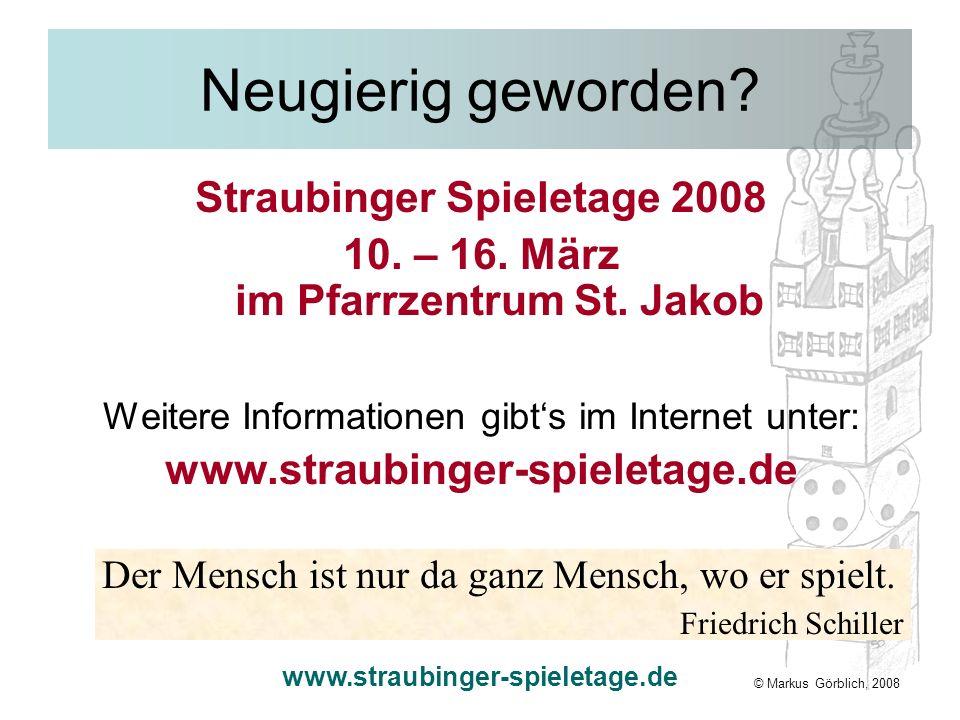 www.straubinger-spieletage.de Neugierig geworden? Straubinger Spieletage 2008 10. – 16. März im Pfarrzentrum St. Jakob Weitere Informationen gibts im