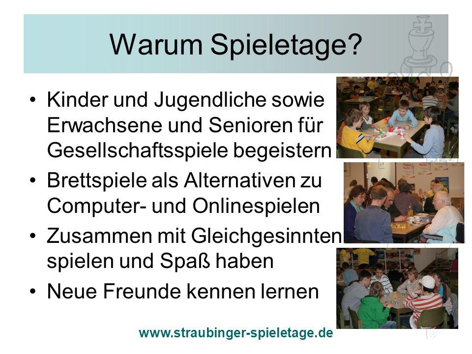 www.straubinger-spieletage.de Warum Spieletage? Kinder und Jugendliche sowie Erwachsene und Senioren für Gesellschaftsspiele begeistern Brettspiele al