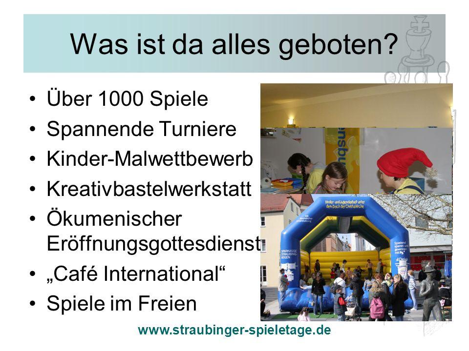 www.straubinger-spieletage.de Was ist da alles geboten? Über 1000 Spiele Spannende Turniere Kinder-Malwettbewerb Kreativbastelwerkstatt Ökumenischer E