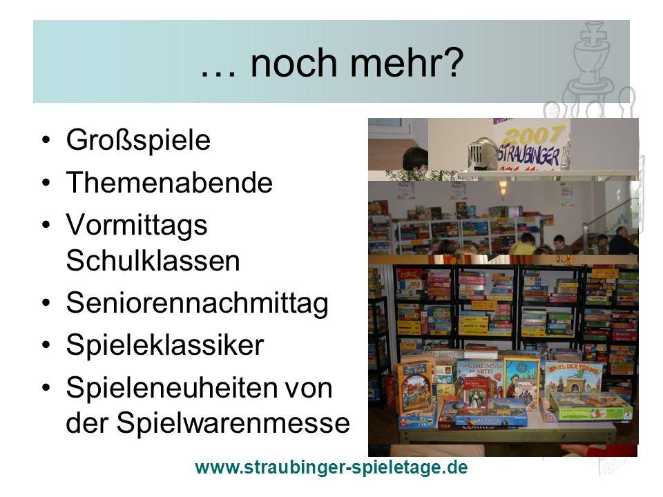 www.straubinger-spieletage.de … noch mehr? Großspiele Themenabende Vormittags Schulklassen Seniorennachmittag Spieleklassiker Spieleneuheiten von der