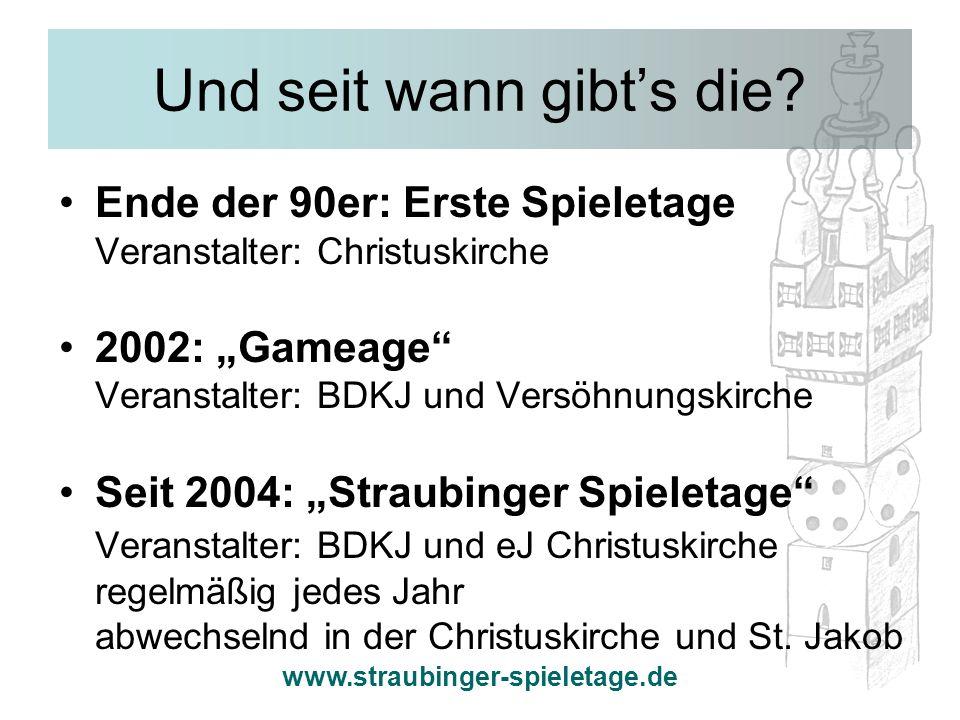 www.straubinger-spieletage.de Und seit wann gibts die? Ende der 90er: Erste Spieletage Veranstalter: Christuskirche 2002: Gameage Veranstalter: BDKJ u
