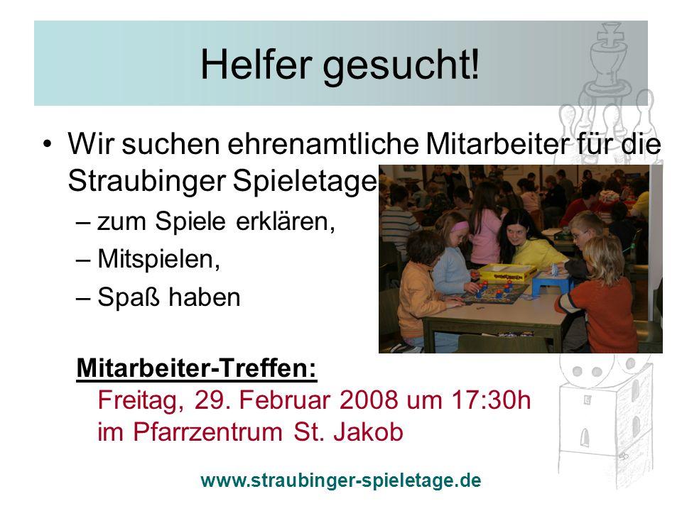 www.straubinger-spieletage.de Helfer gesucht! Wir suchen ehrenamtliche Mitarbeiter für die Straubinger Spieletage –zum Spiele erklären, –Mitspielen, –