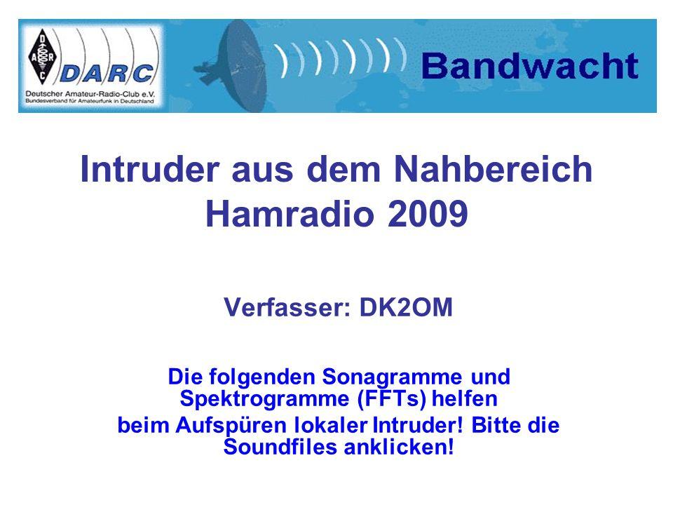 Intruder aus dem Nahbereich Hamradio 2009 Verfasser: DK2OM Die folgenden Sonagramme und Spektrogramme (FFTs) helfen beim Aufspüren lokaler Intruder! B