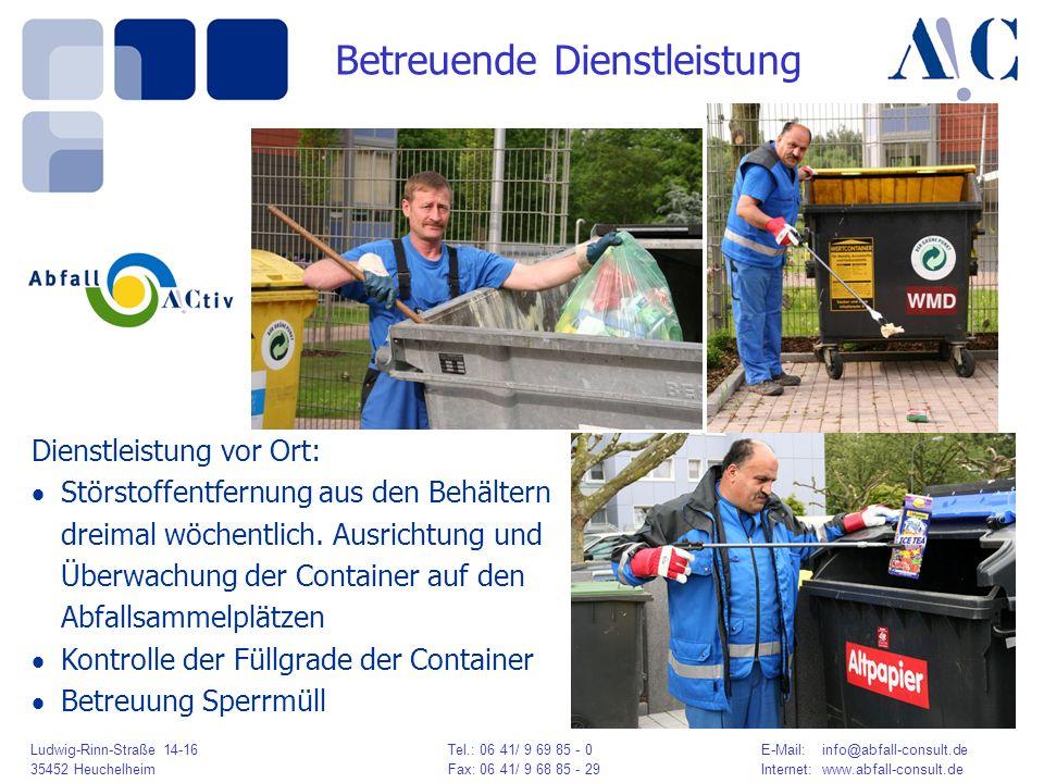 Ludwig-Rinn-Straße 14-16 Tel.: 06 41/ 9 69 85 - 0E-Mail: info@abfall-consult.de 35452 HeuchelheimFax: 06 41/ 9 68 85 - 29Internet: www.abfall-consult.de Betreuende Dienstleistung Dienstleistung vor Ort: Störstoffentfernung aus den Behältern dreimal wöchentlich.