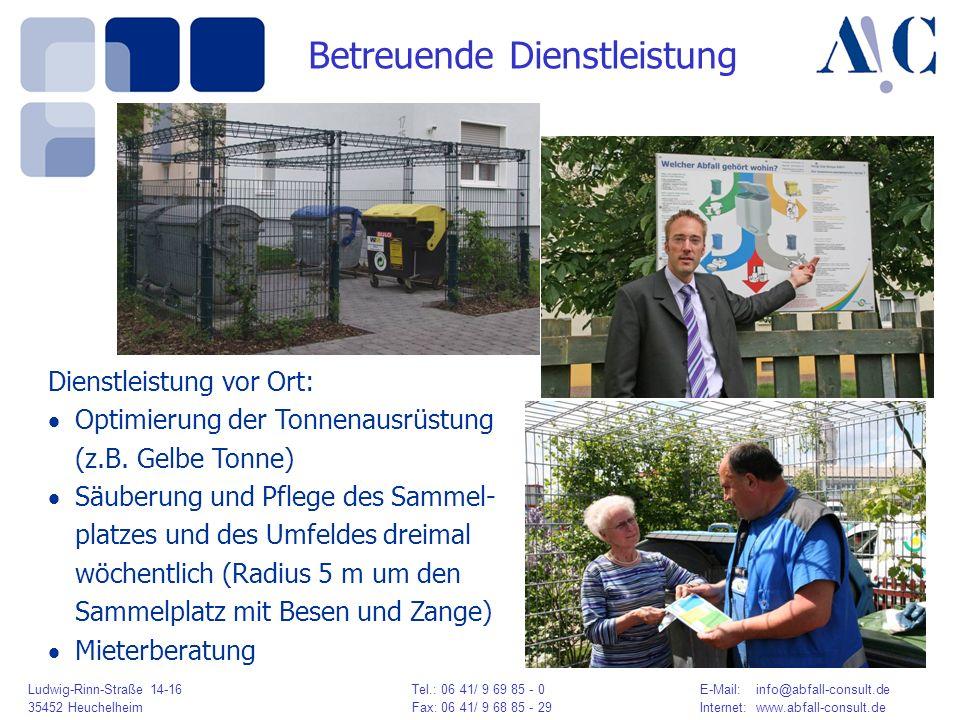Ludwig-Rinn-Straße 14-16 Tel.: 06 41/ 9 69 85 - 0E-Mail: info@abfall-consult.de 35452 HeuchelheimFax: 06 41/ 9 68 85 - 29Internet: www.abfall-consult.de Dienstleistung vor Ort: Optimierung der Tonnenausrüstung (z.B.