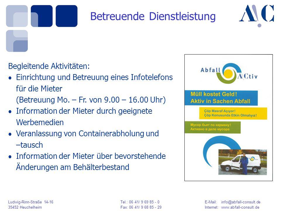 Ludwig-Rinn-Straße 14-16 Tel.: 06 41/ 9 69 85 - 0E-Mail: info@abfall-consult.de 35452 HeuchelheimFax: 06 41/ 9 68 85 - 29Internet: www.abfall-consult.de Begleitende Aktivitäten: Einrichtung und Betreuung eines Infotelefons für die Mieter (Betreuung Mo.