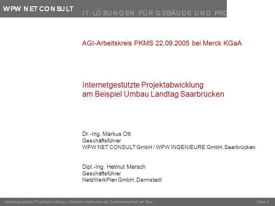 Seite 1 Internetgestützte Projektabwicklung – Moderne Methoden der Zusammenarbeit am Bau AGI-Arbeitskreis PKMS 22.09.2005 bei Merck KGaA Internetgestü