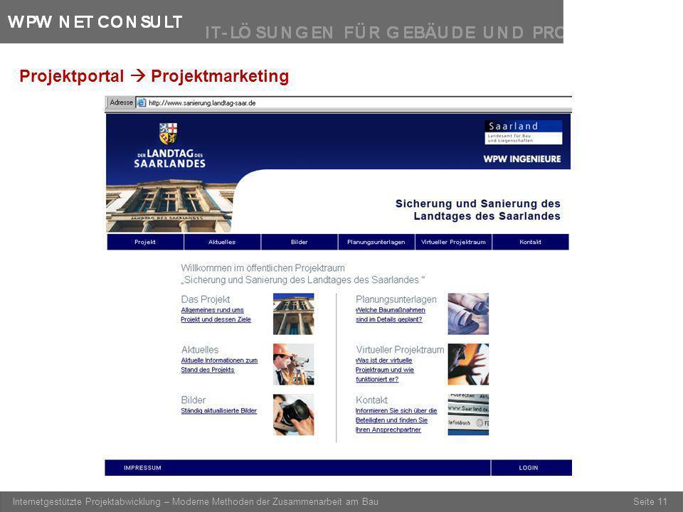 Seite 11 Internetgestützte Projektabwicklung – Moderne Methoden der Zusammenarbeit am Bau Projektportal Projektmarketing
