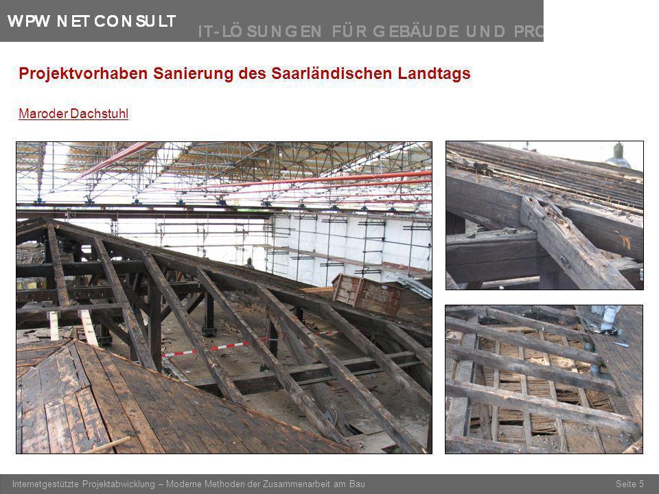 Seite 5 Internetgestützte Projektabwicklung – Moderne Methoden der Zusammenarbeit am Bau Maroder Dachstuhl Projektvorhaben Sanierung des Saarländische