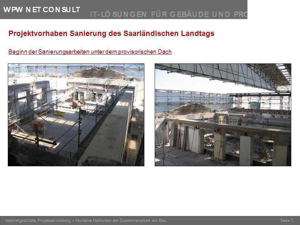Seite 7 Internetgestützte Projektabwicklung – Moderne Methoden der Zusammenarbeit am Bau Beginn der Sanierungsarbeiten unter dem provisorischen Dach P