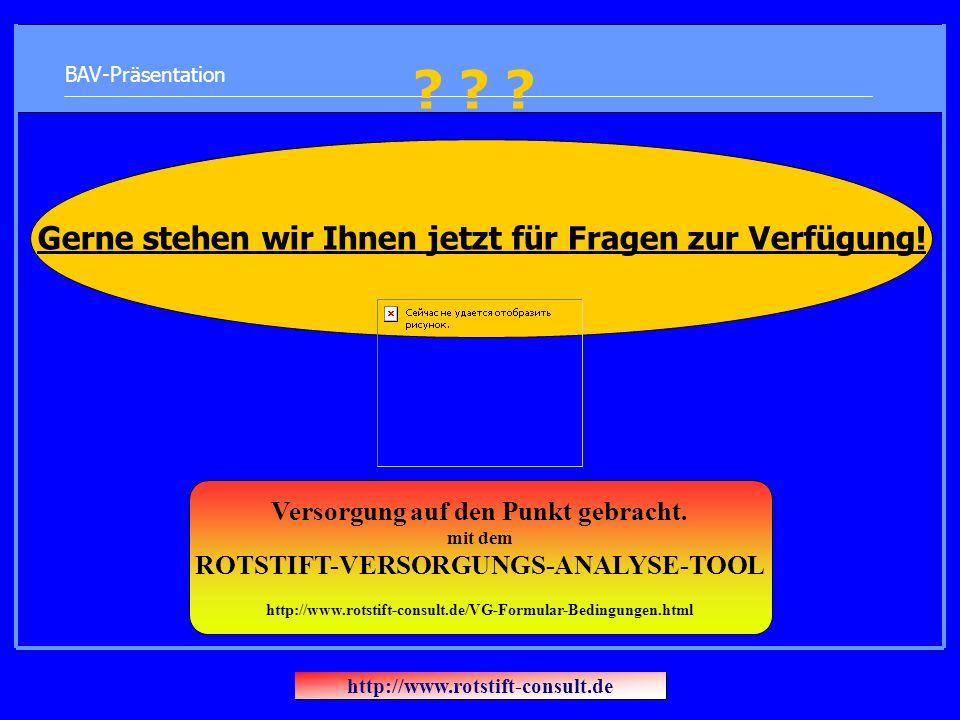 BAV-Präsentation ? ? ? Gerne stehen wir Ihnen jetzt für Fragen zur Verfügung! http://www.rotstift-consult.de Versorgung auf den Punkt gebracht. mit de