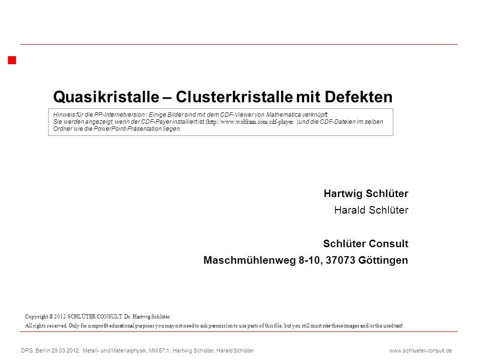DPG, Berlin 29.03.2012, Metall- und Materialphysik, MM 57.1 ; Hartwig Schlüter, Harald Schlüter www.schlueter-consult.de Quasikristalle – Clusterkristalle mit Defekten Lohnt es sich den Stichworten/Hypothesen von Linus Pauling nachzugehen.