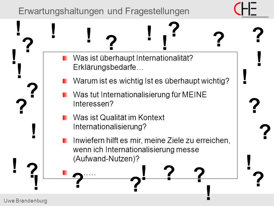 Uwe Brandenburg Erwartungshaltungen und Fragestellungen Was ist überhaupt Internationalität? Erklärungsbedarfe… Warum ist es wichtig Ist es überhaupt