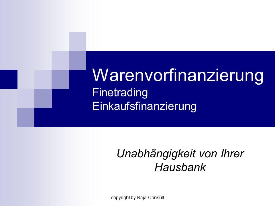 copyright by Raja-Consult Warenvorfinanzierung: Ein alternatives Finanzierungsinstrument Die Finanzierung des deutschen Mittelstandes ist ein - an Brisanz stetig wachsendes - Thema.
