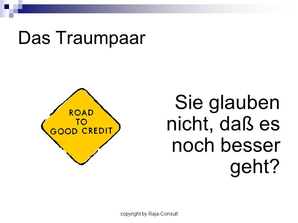 copyright by Raja-Consult Das Traumpaar Sie glauben nicht, daß es noch besser geht?