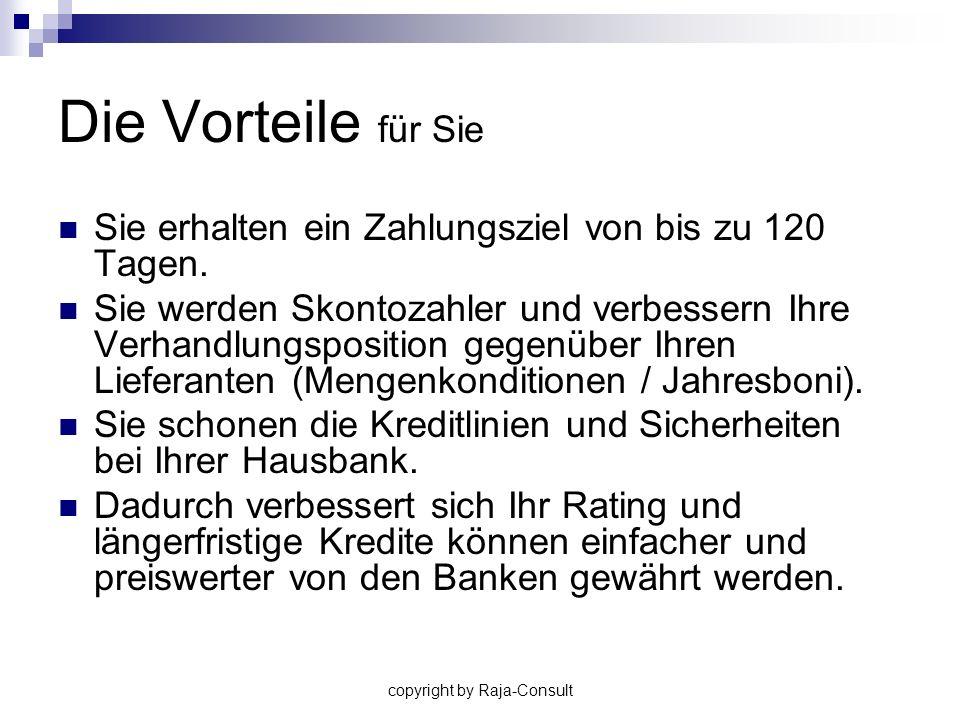 copyright by Raja-Consult Die Vorteile für Ihren Lieferanten Höhere Liquidität - Er erhält sein Geld sofort.