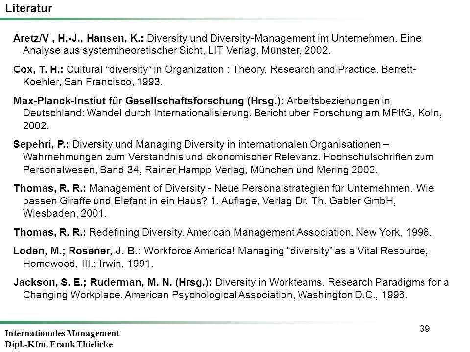 Internationales Management Dipl.-Kfm. Frank Thielicke 39 Aretz/V, H.-J., Hansen, K.: Diversity und Diversity-Management im Unternehmen. Eine Analyse a