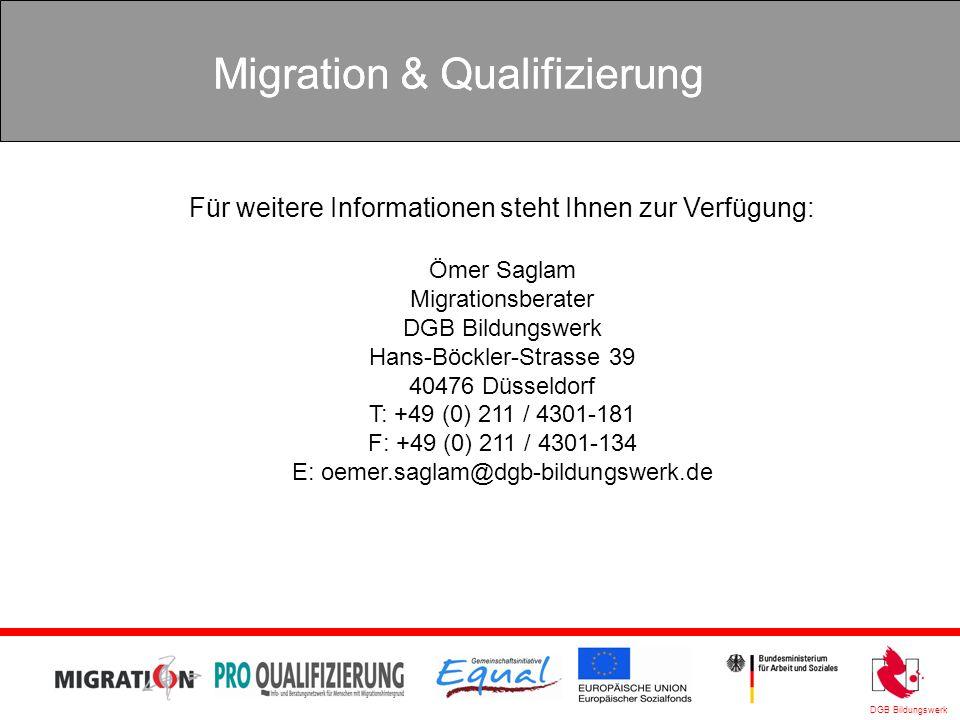 DGB Bildungswerk Migration & Qualifizierung Für weitere Informationen steht Ihnen zur Verfügung: Ömer Saglam Migrationsberater DGB Bildungswerk Hans-B