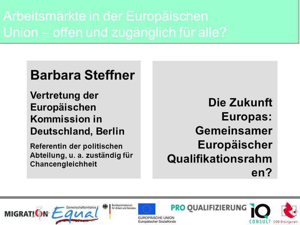 DGB Bildungswerk Barbara Steffner Vertretung der Europäischen Kommission in Deutschland, Berlin Referentin der politischen Abteilung, u.