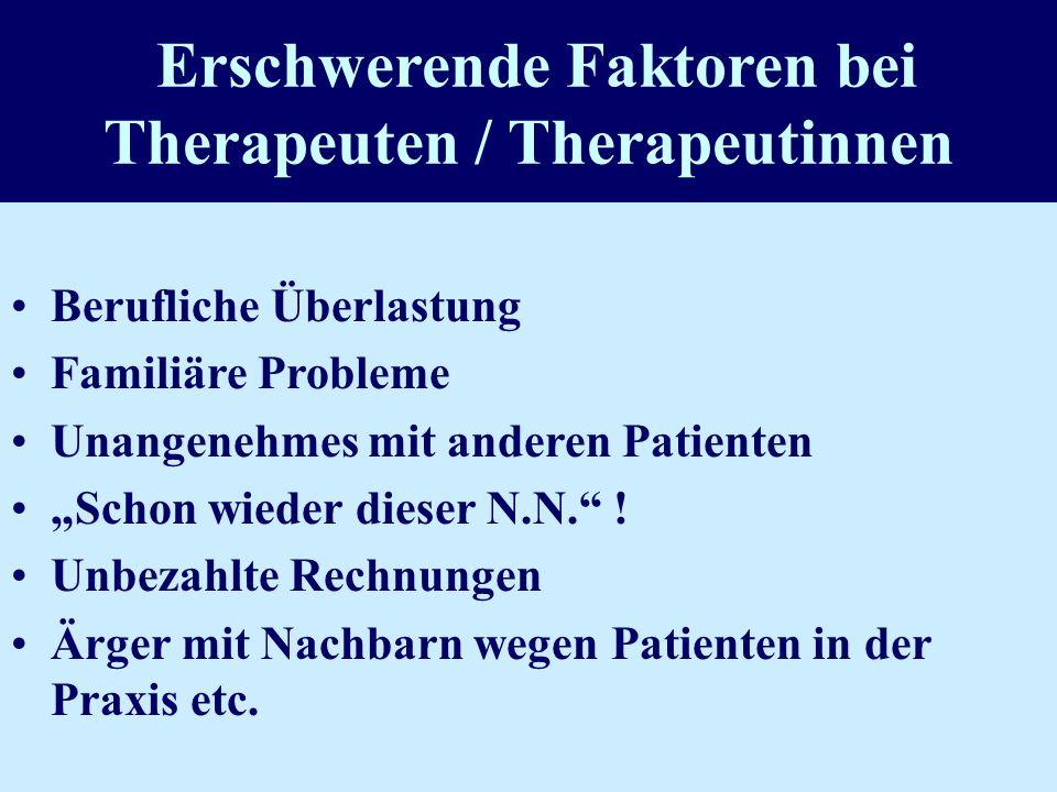 Erschwerende Faktoren bei Therapeuten / Therapeutinnen Berufliche Überlastung Familiäre Probleme Unangenehmes mit anderen Patienten Schon wieder diese