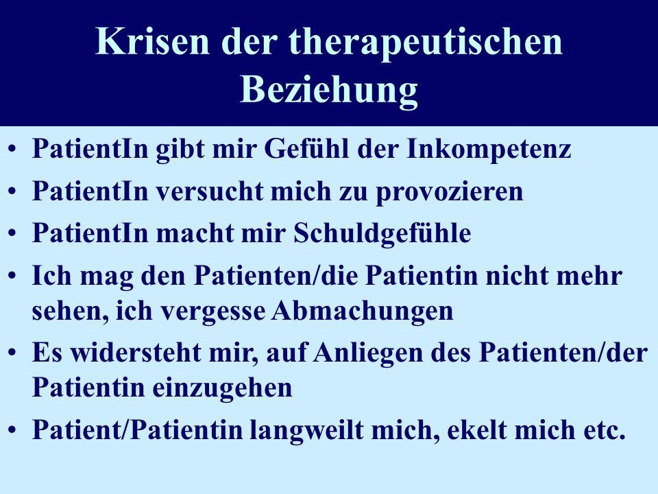 Krisen der therapeutischen Beziehung PatientIn gibt mir Gefühl der Inkompetenz PatientIn versucht mich zu provozieren PatientIn macht mir Schuldgefühl