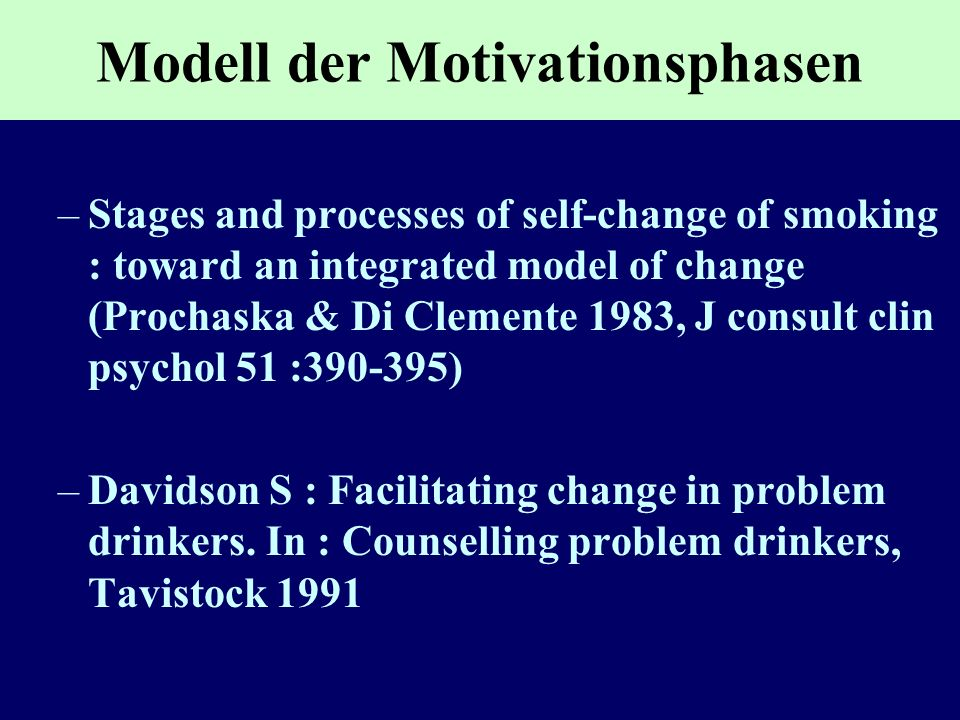 Modell der Motivationsphasen –Stages and processes of self-change of smoking : toward an integrated model of change (Prochaska & Di Clemente 1983, J c