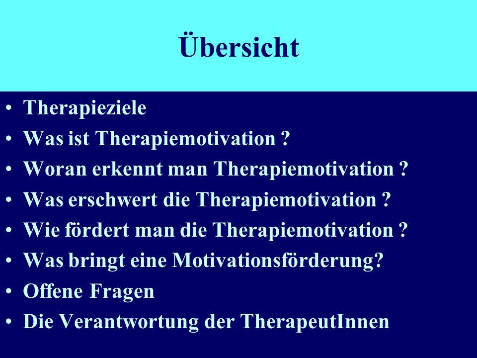 Übersicht Therapieziele Was ist Therapiemotivation ? Woran erkennt man Therapiemotivation ? Was erschwert die Therapiemotivation ? Wie fördert man die