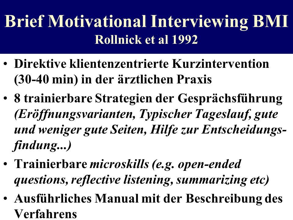 Brief Motivational Interviewing BMI Rollnick et al 1992 Direktive klientenzentrierte Kurzintervention (30-40 min) in der ärztlichen Praxis 8 trainierb