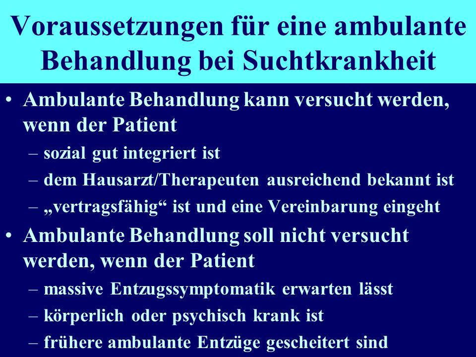 Voraussetzungen für eine ambulante Behandlung bei Suchtkrankheit Ambulante Behandlung kann versucht werden, wenn der Patient –sozial gut integriert is