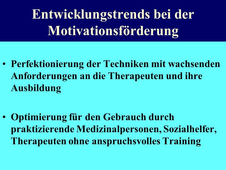 Entwicklungstrends bei der Motivationsförderung Perfektionierung der Techniken mit wachsenden Anforderungen an die Therapeuten und ihre Ausbildung Opt