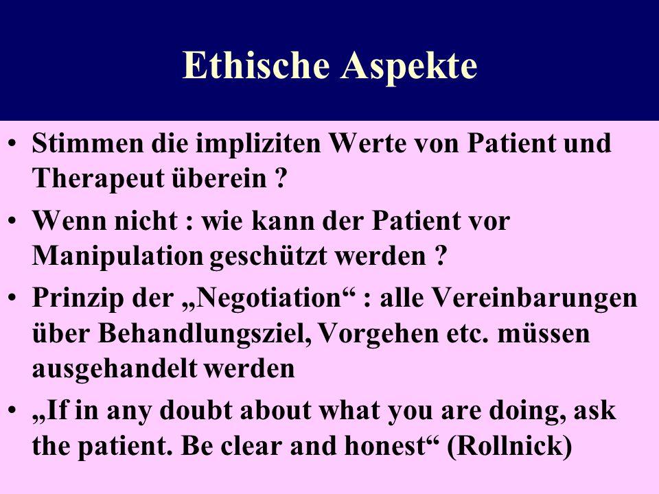 Ethische Aspekte Stimmen die impliziten Werte von Patient und Therapeut überein ? Wenn nicht : wie kann der Patient vor Manipulation geschützt werden