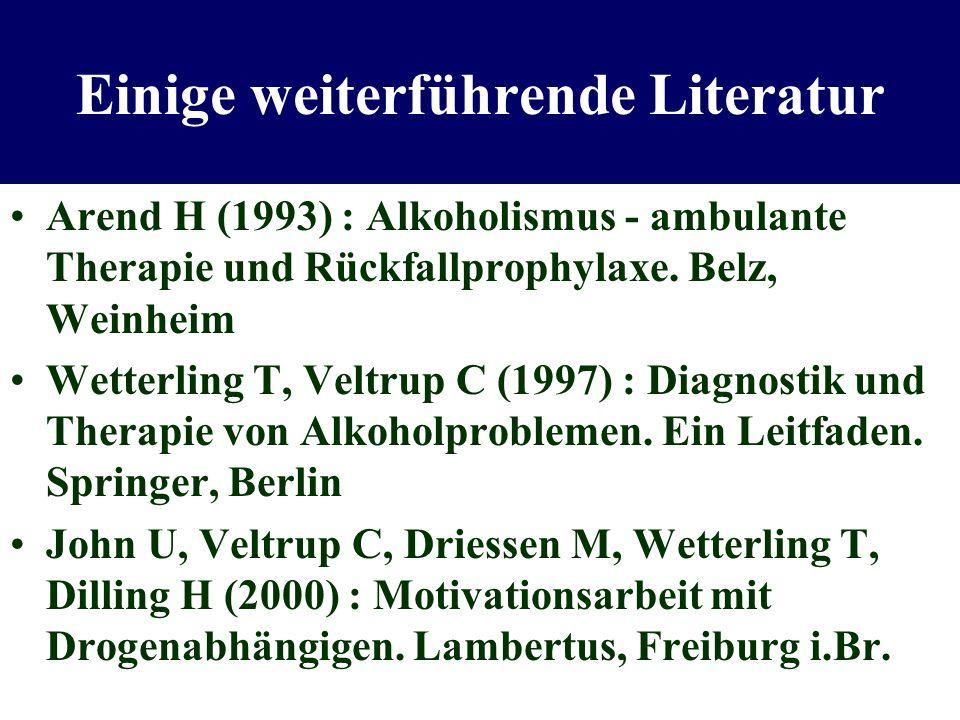 Einige weiterführende Literatur Arend H (1993) : Alkoholismus - ambulante Therapie und Rückfallprophylaxe. Belz, Weinheim Wetterling T, Veltrup C (199