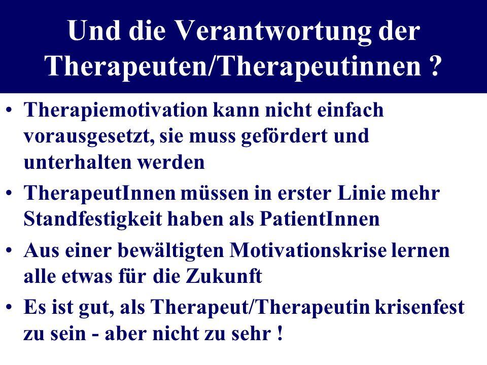 Und die Verantwortung der Therapeuten/Therapeutinnen ? Therapiemotivation kann nicht einfach vorausgesetzt, sie muss gefördert und unterhalten werden