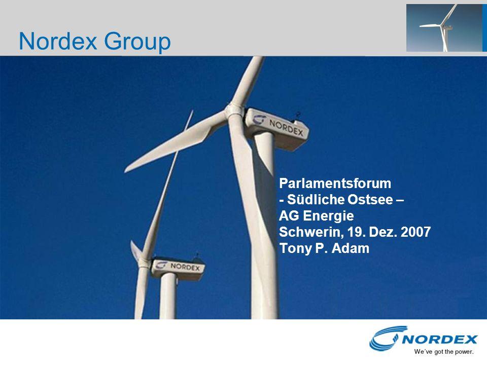 Parlamentsforum - Südliche Ostsee – AG Energie Schwerin, 19. Dez. 2007 Tony P. Adam Nordex Group