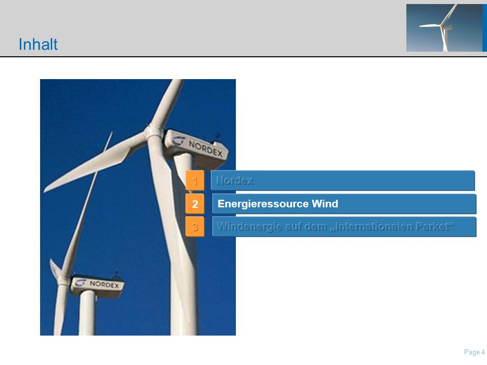 Page 4 nordisch\Presentations\IP Presentation Nordex\21 Roadshow Pres Nordex_May2006.ppt Inhalt Energieressource Wind 2
