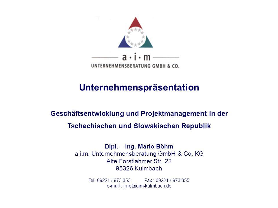 Unternehmenspräsentation Geschäftsentwicklung und Projektmanagement in der Tschechischen und Slowakischen Republik Dipl. – Ing. Mario Böhm a.i.m. Unte