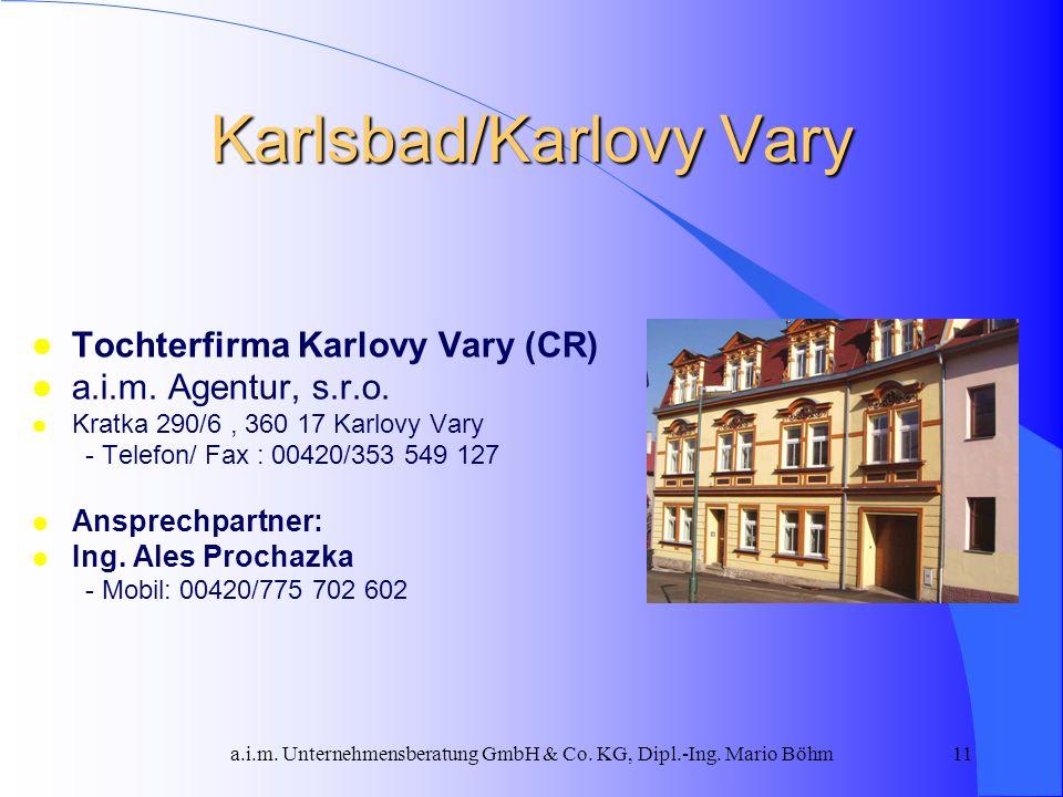 a.i.m. Unternehmensberatung GmbH & Co. KG, Dipl.-Ing. Mario Böhm11 Karlsbad/Karlovy Vary l Tochterfirma Karlovy Vary (CR) l a.i.m. Agentur, s.r.o. l K