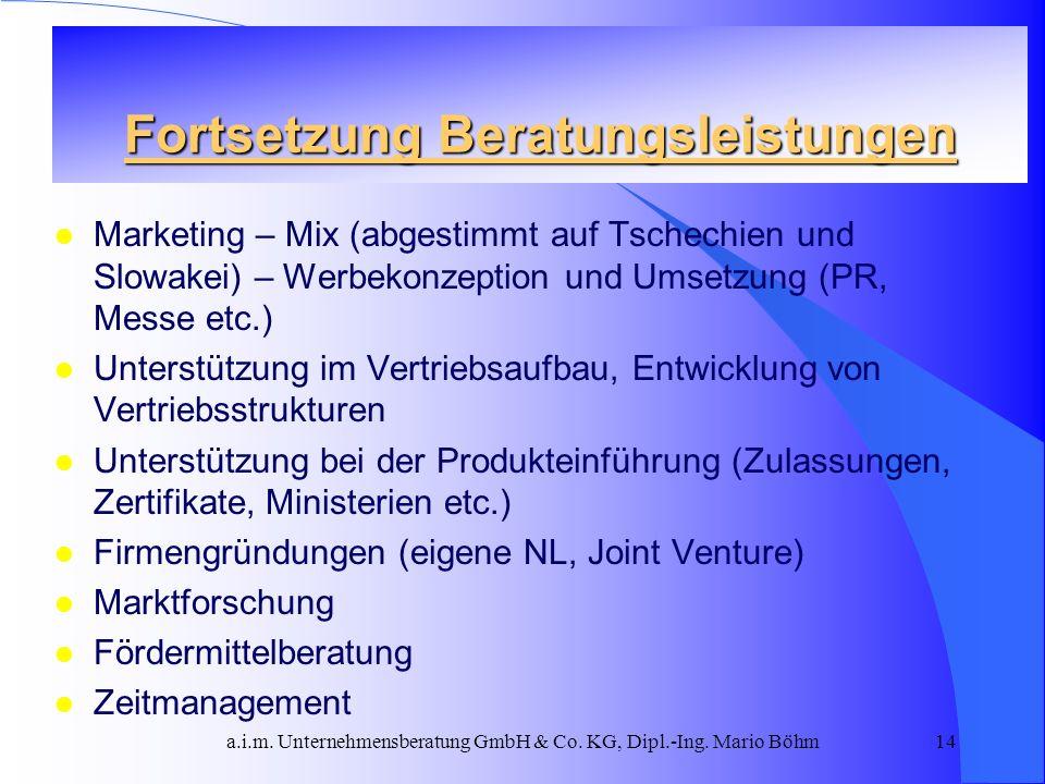 a.i.m. Unternehmensberatung GmbH & Co. KG, Dipl.-Ing. Mario Böhm14 Fortsetzung Beratungsleistungen l Marketing – Mix (abgestimmt auf Tschechien und Sl