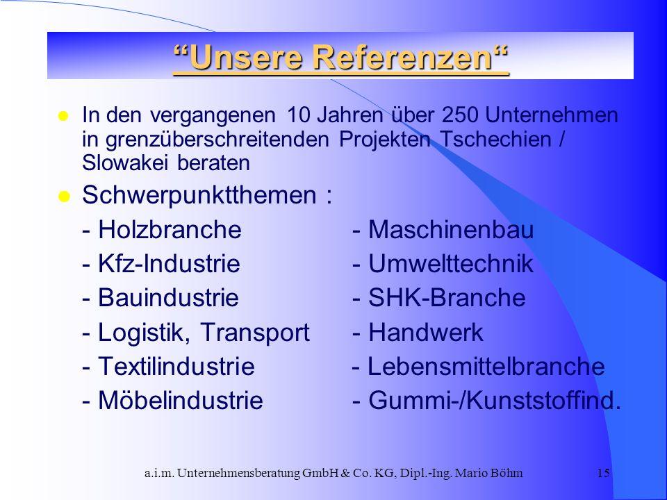 a.i.m. Unternehmensberatung GmbH & Co. KG, Dipl.-Ing. Mario Böhm15 l In den vergangenen 10 Jahren über 250 Unternehmen in grenzüberschreitenden Projek