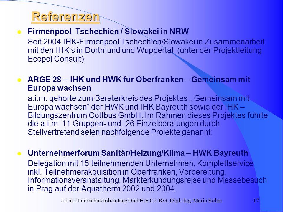 a.i.m. Unternehmensberatung GmbH & Co. KG, Dipl.-Ing. Mario Böhm17 l Firmenpool Tschechien / Slowakei in NRW Seit 2004 IHK-Firmenpool Tschechien/Slowa